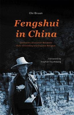 Fengshui in China: Geomantic Divination Between State Orthodoxy and Popular Religion by Ole Bruun