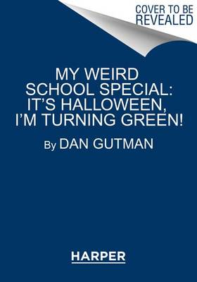 My Weird School Special: It's Halloween, I'm Turning Green! by Dan Gutman