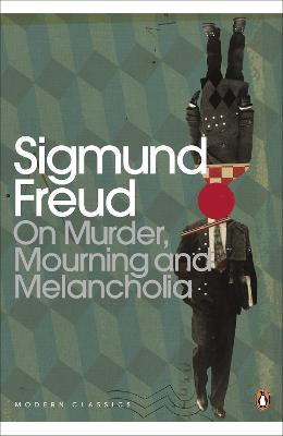 On Murder, Mourning and Melancholia by Sigmund Freud