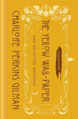 The Yellow Wall-Paper and Selected Writings: Penguin Vitae by Charlotte Perkins Gilman