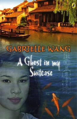 Ghost In My Suitcase by Gabrielle Wang