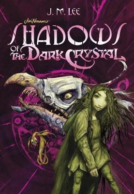 Shadows of the Dark Crystal  1 by J. M. Lee