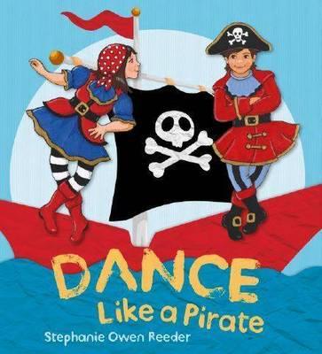 Dance Like a Pirate by Stephanie Owen Reeder