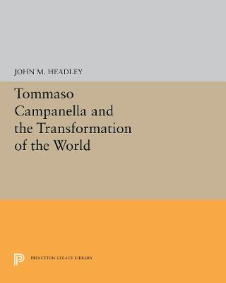 Tommaso Campanella and the Transformation of the World by John M. Headley
