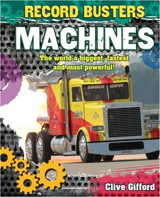 Record Busters: Machines by Clive Gifford
