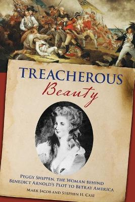 Treacherous Beauty: Peggy Shippen, the Woman behind Benedict Arnold's Plot to Betray America book