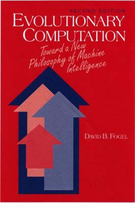 Evolutionary Computation: Toward a New Philosophy of Machine Intelligence by David B. Fogel