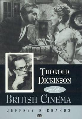 Thorold Dickinson and the British Cinema by Jeffrey Richards