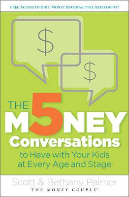 5 Money Conversations to Have with Your Kids at Every Age and Stage by Scott Palmer