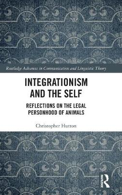 Integrationism and the Self: Reflections on the Legal Personhood of Animals by Christopher Hutton