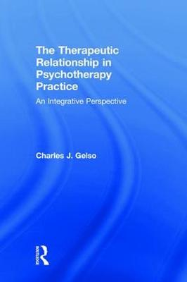 The Therapeutic Relationship in Psychotherapy Practice: An Integrative Perspective by Charles J. Gelso