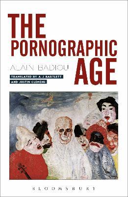 Pornographic Age by Alain Badiou