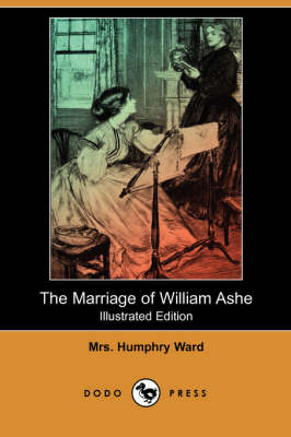 The Marriage of William Ashe (Illustrated Edition) (Dodo Press) by Mrs Humphry Ward