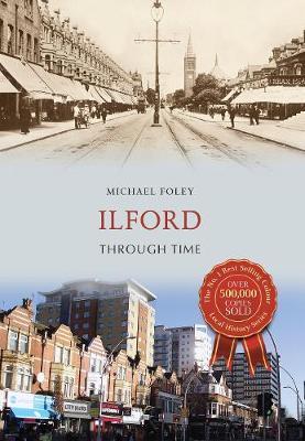 Ilford Through Time by Michael Foley