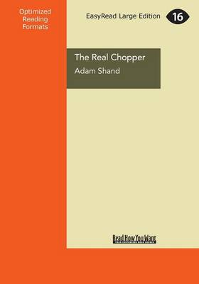 The The Real Chopper: The Man Behind the Legend, Inside and Out by Adam Shand