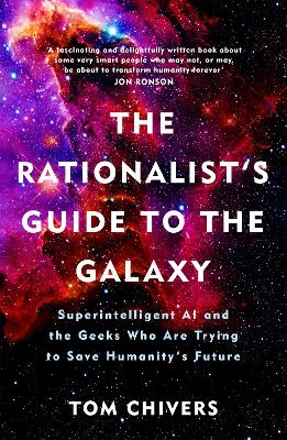 The Rationalist's Guide to the Galaxy: Superintelligent AI and the Geeks Who Are Trying to Save Humanity's Future by Tom Chivers