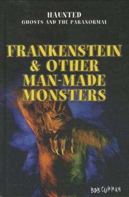 Frankenstein & Other Man-Made Monsters by Bob Curran