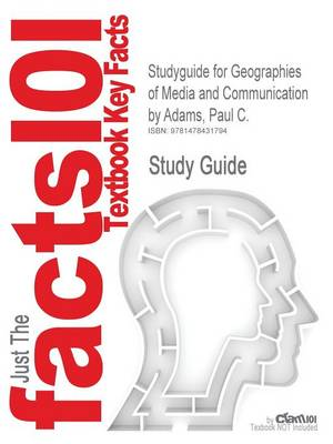 Studyguide for Geographies of Media and Communication by Adams, Paul C., ISBN 9781405154130 by Paul C. Adams