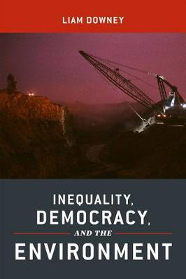 Inequality, Democracy, and the Environment by Liam Downey