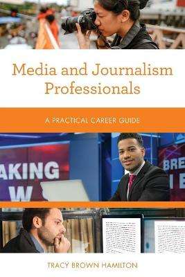 Media and Journalism Professionals: A Practical Career Guide book