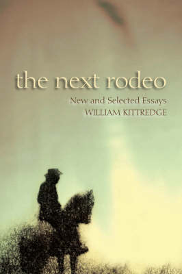 The Next Rodeo by William Kittredge