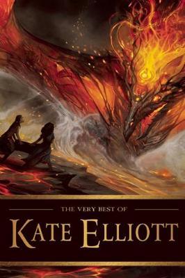 The Very Best of Kate Elliott by Kate Elliott