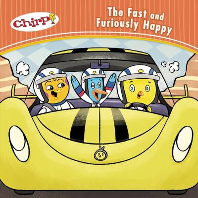 Chirp: The Fast and Furiously Happy by J Torres