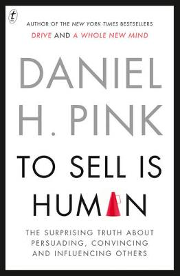 To Sell Is Human: The Surprising Truth About Persuading, Convincing and Influencing Others by Daniel H. Pink