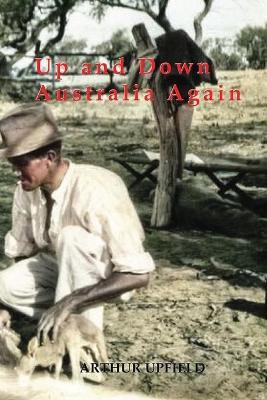 Up and Down Australia Again by Arthur Upfield