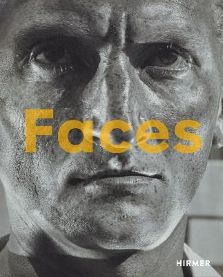 Faces: The Power of the Human Visage by Walter Moser