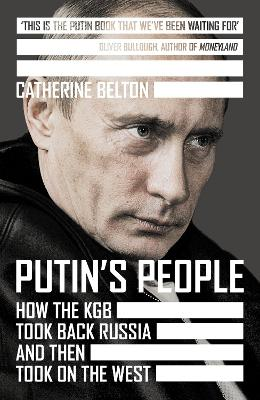 Putin's People: How the KGB Took Back Russia and then Took on the West by Catherine Belton