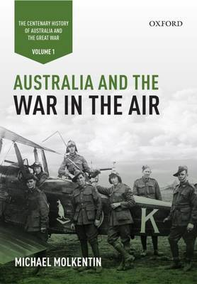 Australia and the War in the Air: Volume I - The Centenary History of Australia and the Great War book