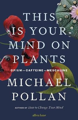 This Is Your Mind On Plants: Opium-Caffeine-Mescaline book