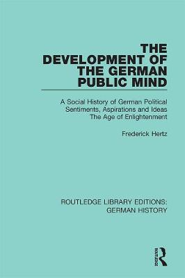 The Development of the German Public Mind: Volume 2 A Social History of German Political Sentiments, Aspirations and Ideas  The Age of Enlightenment by Frederick Hertz