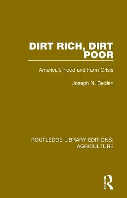 Dirt Rich, Dirt Poor: America's Food and Farm Crisis by Joseph N. Belden