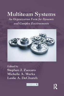 Multiteam Systems: An Organization Form for Dynamic and Complex Environments by Stephen J. Zaccaro