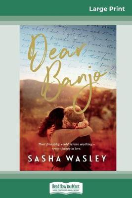 Dear Banjo (16pt Large Print Edition) by Sasha Wasley