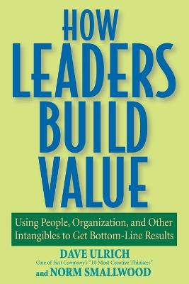 How Leaders Build Value by Dave Ulrich