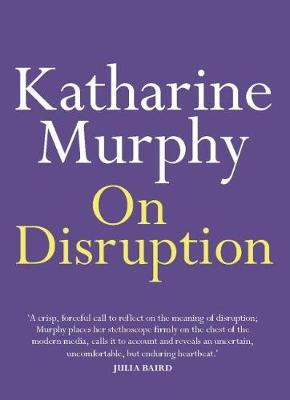 On Disruption by Katharine Murphy