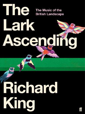 The Lark Ascending: The Music of the British Landscape by Richard  King
