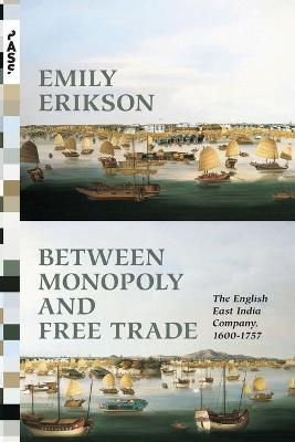 Between Monopoly and Free Trade by Emily Erikson