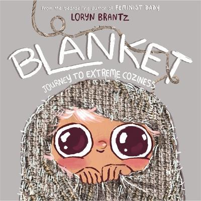 Blanket: Journey to Extreme Coziness by Loryn Brantz
