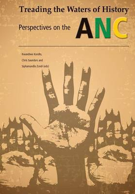 Treading the Waters of History. Perspectives on the ANC by Kwandiwe Kondlo