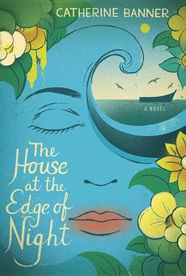 House at the Edge of Night by Catherine Banner