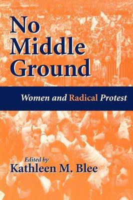 No Middle Ground by Kathleen M. Blee