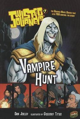 Twisted Journeys Bk 7: Vampire Hunt by Jolley Dan
