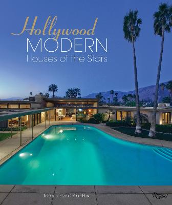 Hollywood Modern: Houses of the Stars: Design, Style, Glamour by Michael Stern