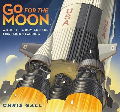 Go for the Moon: A Rocket, a Boy, and the First Moon Landing by Chris Gall