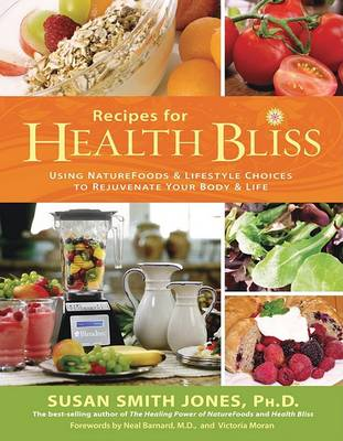 Recipes for Health Bliss: Using Nature Foods and Lifestyle Choices to Rejuvenate Your Body and Life by Susan Smith Jones