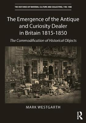 Emergence of the Antique and Curiosity Dealer, 1815-c.1850 book